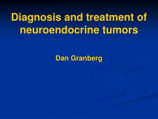 Diagnosis and treatment of neuroendocrine tumors