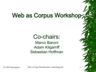 Web as Corpus Workshop Co-chairs:  Marco Baroni Adam Kilgarriff Sebastian Hoffman