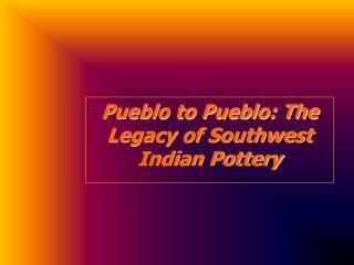 Pueblo to Pueblo: The Legacy of Southwest Indian Pottery