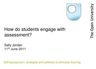 How do students engage with assessment? Sally Jordan 11 th  June 2011