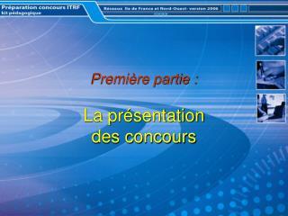 Première partie : La présentation des concours