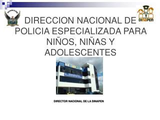 DIRECCION NACIONAL DE POLICIA ESPECIALIZADA PARA NIÑOS, NIÑAS Y ADOLESCENTES