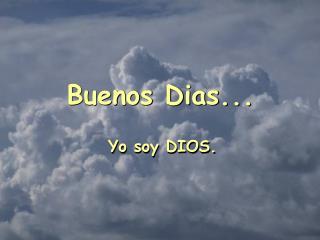 Buenos Dias... Yo soy DIOS.