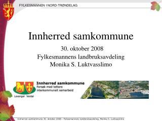 Innherred samkommune 30. oktober 2008 Fylkesmannens landbruksavdeling Monika S. Luktvasslimo