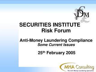 SECURITIES INSTITUTE Risk Forum  Anti-Money Laundering Compliance Some Current Issues   25th February 2005