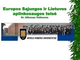 Europos Sąjungos ir Lietuvos aplinkosaugos teisė Dr. Alfonsas Vaišnoras