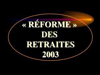 «R É FORME»  DES  RETRAITES 2003