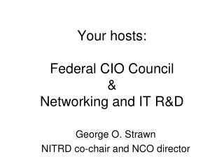 Your hosts: Federal CIO Council & Networking and IT R&D