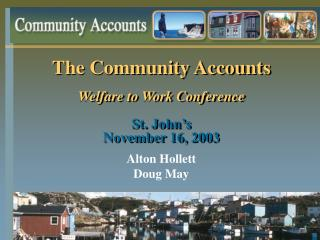 The Community Accounts Welfare to Work Conference St. John's November 16, 2003