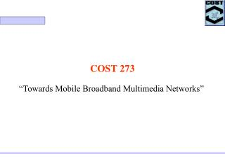 "COST 273 ""Towards Mobile Broadband Multimedia Networks"""