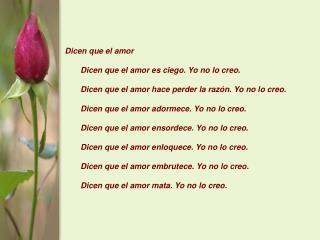 Dicen que el amor  Dicen que el amor es ciego. Yo no lo creo.