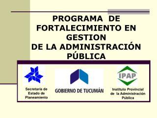 PROGRAMA  DE  FORTALECIMIENTO EN GESTION DE LA ADMINISTRACIÓN PÚBLICA