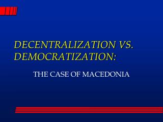 DECENTRALIZATION VS. DEMOCRATIZATION: