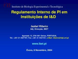 Regulamento Interno de PI em Instituições de I&D Isabel Ribeiro Adj. Direcção, IBET