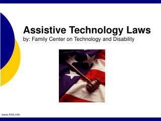 Assistive Technology Laws by: Family Center on Technology and Disability