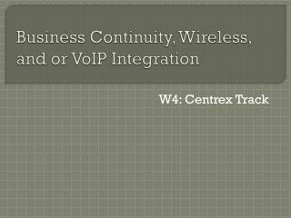 Business Continuity, Wireless, and or VoIP Integration