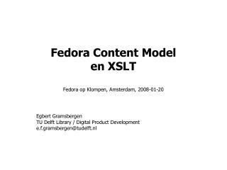 Fedora Content Model en XSLT Fedora op Klompen, Amsterdam, 2008-01-20