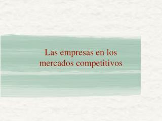 Las empresas en los  mercados competitivos