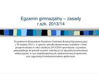 Egzamin gimnazjalny – zasady r.szk. 2013/14