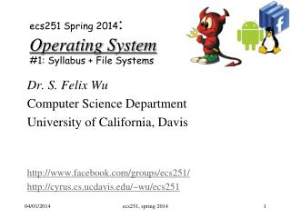 e cs251 Spring 2014 : Operating System #1: Syllabus + File Systems
