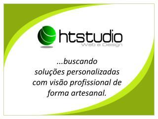 ...buscando soluções personalizadas  com visão profissional de  forma artesanal.