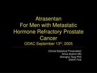 Atrasentan  For Men with Metastatic Hormone Refractory Prostate Cancer ODAC September 13th, 2005