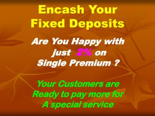 Encash Your  Fixed Deposits
