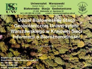 Bogdan Jaroszewicz Białowieska Stacja Geobotaniczna UW tel. +85 68 12 548 kom. 668 198 862