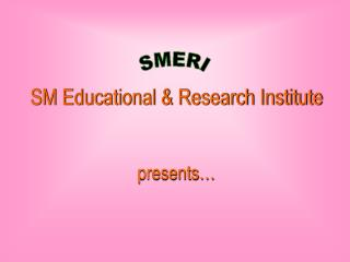 SM Educational & Research Institute presents…