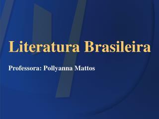Literatura Brasileira Professora: Pollyanna Mattos