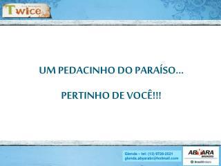 UM PEDACINHO DO PARAÍSO... PERTINHO DE VOCÊ!!!