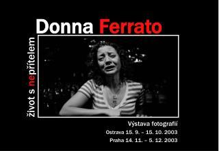 Výstava fotografií Ostrava 15. 9. – 15. 10. 2003 Praha 14. 11. – 5. 12. 2003