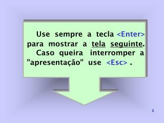 Use  sempre  a  tecla  <Enter> para  mostrar  a   tela seguinte .