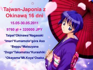 Tajwan-Japonia z Okinawą 16 dni 15.05-30.05.2011 9760 zł + 320000 JPY Taipei*Okinawa*Nagasaki