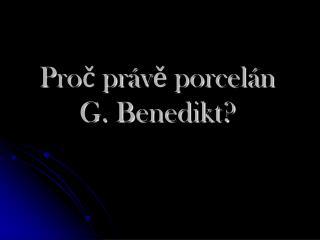 Proč právě porcelán G. Benedikt?