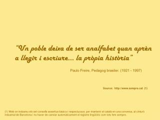 """""""Un poble deixa de ser analfabet quan aprèn a llegir i escriure... la pròpia història"""""""