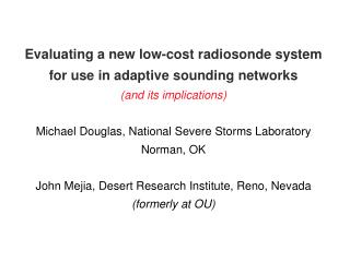 Evaluating a new low-cost radiosonde system for use in adaptive sounding networks and its implications  Michael Douglas,