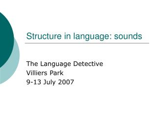 Structure in language: sounds