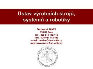 Technická 2896/2 616 69 Brno tel: +420 541 142 448 fax: +420 541 142 449