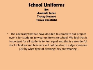 School Uniforms By: Amanda Jones Tracey Stewart Tonya  Benefield