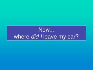 Now... where  did I  leave my car?