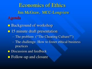 Economics of Ethics Jim McGraw,  MCC-Longview Agenda