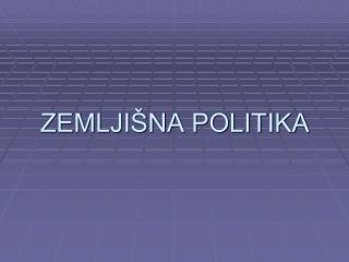ZEMLJIŠNA POLITIKA