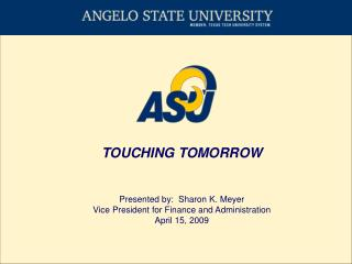 TOUCHING TOMORROW Presented by:  Sharon K. Meyer Vice President for Finance and Administration
