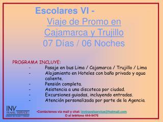 Escolares VI -  Viaje de Promo en  Cajamarca y Trujillo 07 Días / 06 Noches