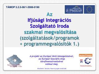 A projekt az Európai Unió támogatásával,  az Európai Szociális Alap társfinanszírozásával
