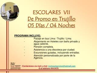 ESCOLARES  VII De Promo en Trujillo 05 D�as / 04 Noches