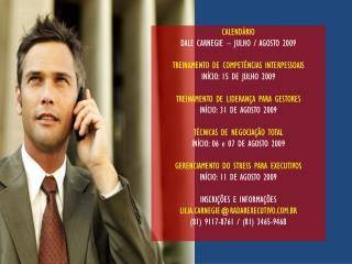 CALENDÁRIO DALE CARNEGIE – JULHO / AGOSTO 2009 TREINAMENTO DE COMPETÊNCIAS INTERPESSOAIS