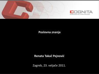 Renata Takač Pejnović Zagreb,  23 . veljače  2011.