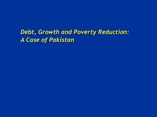 Debt, Growth and Poverty Reduction: A Case of Pakistan